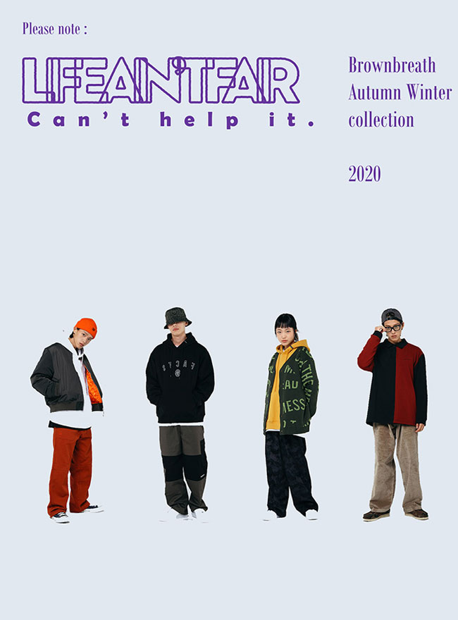 BROWNBREATH® [Life ain't fair] Autumn Winter Collection 2020